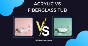 Acrylic Vs Fiberglass Tub