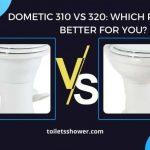 Dometic 310 vs 320 toilet